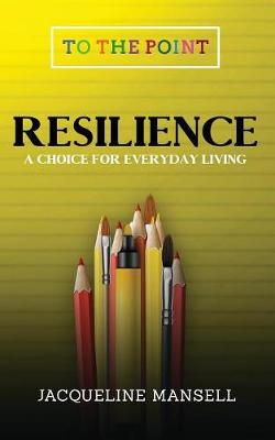 Resilience: A Choice for Everyday Living 2017 - To the Point 1 (Paperback)