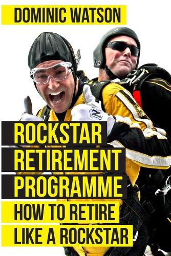 The Rockstar Retirement Programme 2018: How To Retire Like A Rockstar (Paperback)