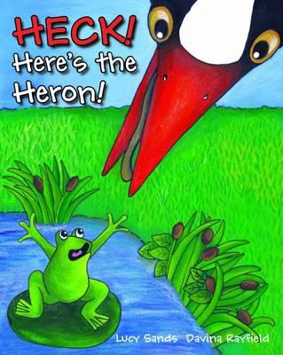 HECK! Here's the Heron!: Book 1 - Grandma's Garden Collection 1 (Paperback)