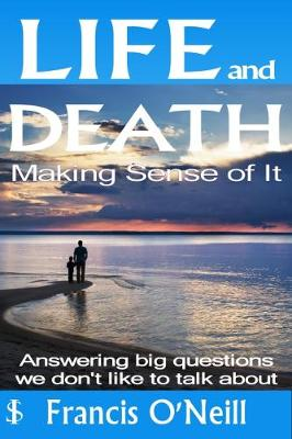 Life and Death - Making Sense of it: A Thought-Provoking Spiritual Perspective on Our Lives (Paperback)