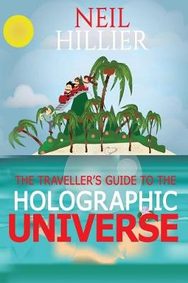 The Travellers Guide to the Holographic Universe (Paperback)
