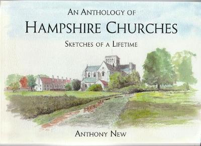 An Anthology of Hampshire Churches: Sketches of a Lifetime (Paperback)