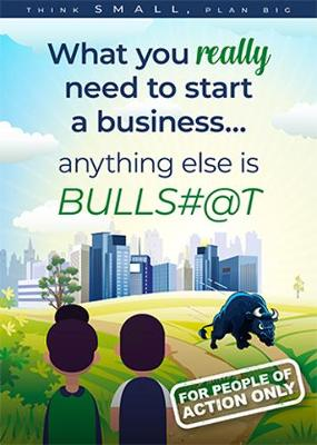 What you really need to start a business...anything else is BULLS#@T (Paperback)
