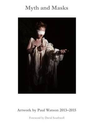 Myth and Masks: Artwork by Paul Watson 2013-2015 2016 (Hardback)