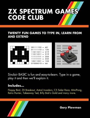 ZX Spectrum Games Code Club: Twenty Fun Games to Code and Learn (Hardback)