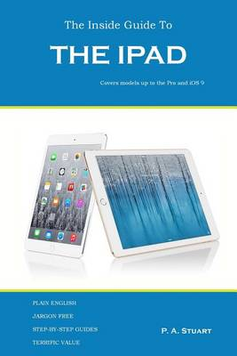 The Inside Guide to the iPad: Covers Models Up to the Pro and IOS 9 (Paperback)
