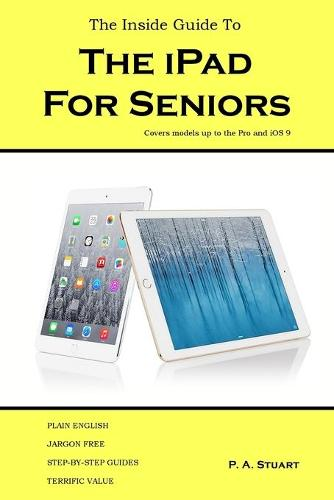 The Inside Guide to the iPad for Seniors: Covers Models Up to the Pro and IOS 9 (Paperback)