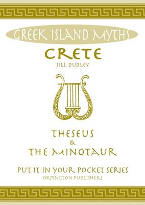 "Crete Theseus and the Minotaur: All You Need to Know About the Island's Myths, Legends, and its Gods - ""Put it in Your Pocket"" Series of Booklets (Paperback)"