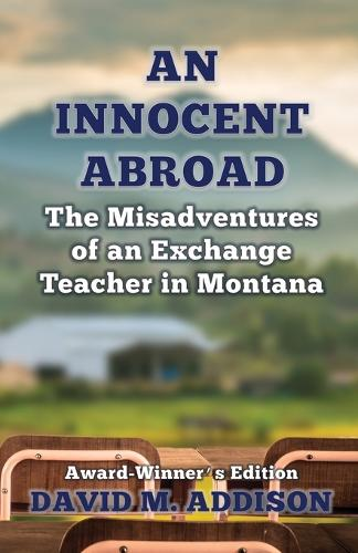 An Innocent Abroad: The Misadventures of an Exchange Teacher in Montana - An Innocent Abroad (Paperback)