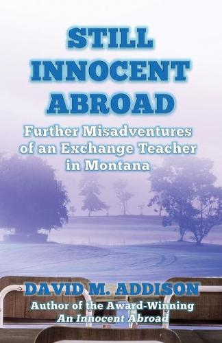 Still Innocent Abroad: Further Misadventures of an Exchange Teacher in Montana - An Innocent Abroad 2 (Paperback)