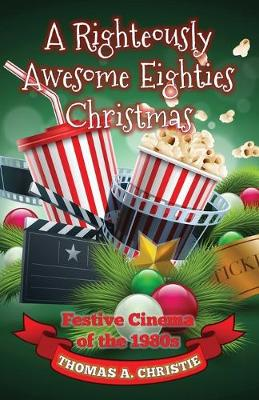 A Righteously Awesome Eighties Christmas: Festive Cinema of the 1980s (Paperback)