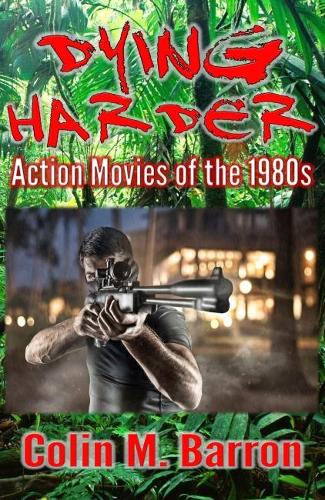 Dying Harder: Action Movies of the 1980s (Paperback)