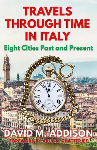 Travels Through Time in Italy: Eight Cities Past and Present (Paperback)