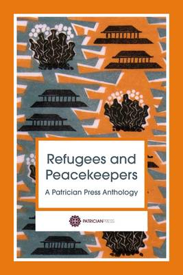 Refugees and Peacekeepers: A Patrician Press Anthology (Paperback)