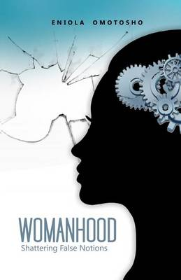 Womanhood: Shattering False Notions (Paperback)