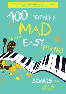 100 Totally Mad Really Easy Piano Songs for Kids (Spiral bound)