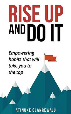 Rise Up to Do it: Empowering Habits That Take You to the Top (Paperback)
