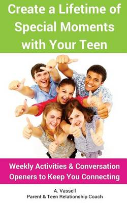 Create a Lifetime of Special Moments with Your Teen: Weekly Activities & Conversation Openers to Keep You Connecting (Paperback)