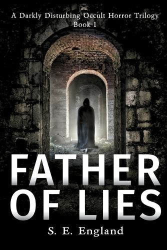 Father of Lies - A Darkly Disturbing Occult Horror Trilogy 1 (Paperback)