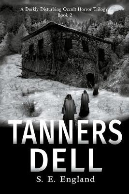 Tanners Dell - A Darkly Disturbing Occult Horror Trilogy 2 (Paperback)