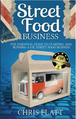 Starting And Running A UK Street Food Business: The Essential Guide to start a UK street food business including how to find festival and market pitches (Paperback)
