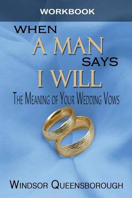 When a Man Says I Will Workbook: The Meaning of Your Wedding Vows (Paperback)