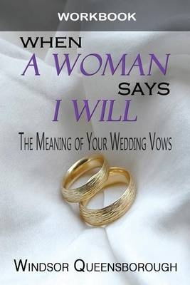 When a Woman Says I Will Workbook: The Meaning of Your Wedding Vows (Paperback)