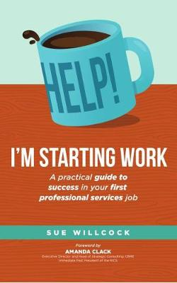 Help! I'm starting work: A practical guide to success in your first professional services job (Paperback)
