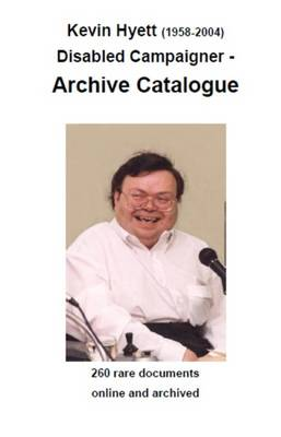 Kevin Hyett (1958-2004) Disabled Campaigner - Archive Catalogue (Paperback)