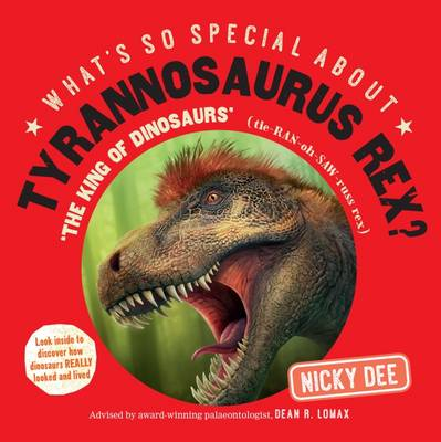 What's So Special About Tyrannosaurus Rex: Look Inside to Discover How Dinosaurs Really Looked and Lived - What's So Special About? (Paperback)