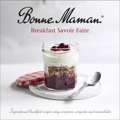 Bonne Maman - Breakfast Savoir-faire: Inspirational breakfast recipes using conserves, compotes and marmalades (Paperback)