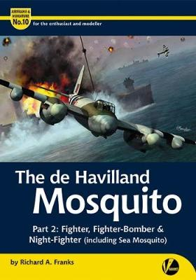 De Havilland Mosquito: Part 2: Fighter, Fighter-Bomber & Night-Fighter (Including Sea Mosquito) - Airframe & Miniature 10 (Paperback)
