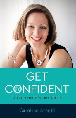 Get Confident and Accelerate Your Career (Paperback)