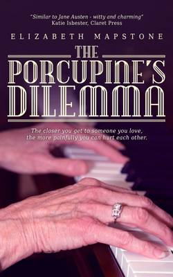 The Porcupine's Dilemma: The closer you get to someone you love, the more painfully you can hurt each other (Paperback)