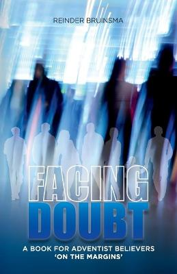 Facing Doubt: A Book for Adventist Believers 'on the Margins' (Paperback)