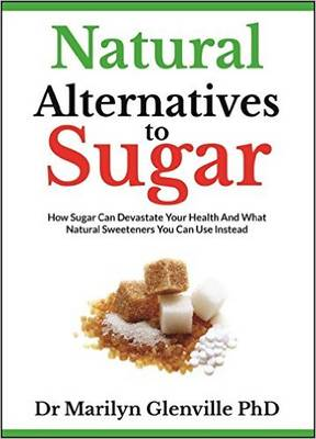 Natural Alternatives to Sugar: How Sugar Can Devastate Your Health and What Natural Sweeteners You Can Use Instead (Paperback)