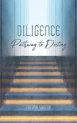 Diligence: Pathway to Destiny (Paperback)