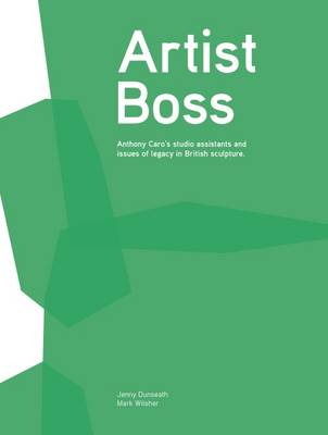 Artist Boss: Anthony Caro's Studio Assistants and Issues of Legacy in British Sculpture (Paperback)