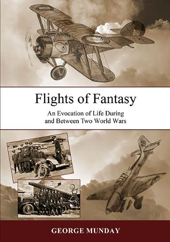 Flights of Fantasy: An Evocation of Life During and Between Two World Wars (Paperback)