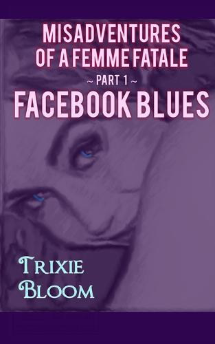 Facebook Blues: Romantic Comedy About What Happens When You Chase Your Past - Misadventures of a Femme Fatale 1 (Paperback)