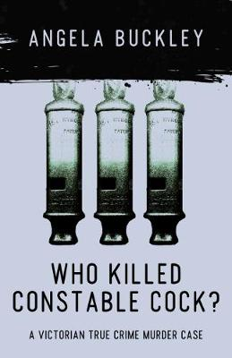 Who Killed Constable Cock?: A Victorian True Crime Murder Case - Victorian Supersleuth Investigates 2 (Paperback)