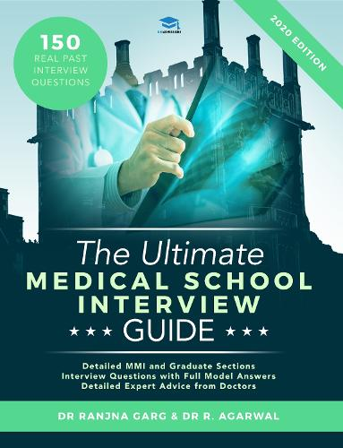The Ultimate Medical School Interview Guide: Over 150 Commonly Asked Interview Questions, Fully Worked Explanations, Detailed Multiple Mini Interviews (MMI) Section, Includes Oxbridge Interview advice, UniAdmissions (Paperback)
