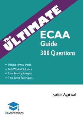 The Ultimate ECAA Guide: 300 Practice Questions: Fully Worked Solutions, Time Saving Techniques, Score Boosting Strategies, Includes Formula Sheets, Cambridge Economics Admissions Assessment 2018 Entry, Uniadmissions (Paperback)