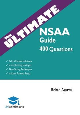 The Ultimate NSAA Guide: 400 Practice Questions: Fully Worked Solutions, Time Saving Techniques, Score Boosting Strategies, Includes Formula Sheets, Natural Sciences Admissions Assessment 2018 Entry, UniAdmissions (Paperback)
