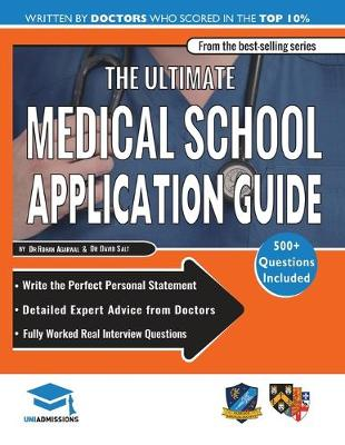 The Ultimate Medical School Application Guide: Detailed Expert Advice from Doctors, Hundreds of UKCAT & BMAT Questions, Write the Perfect Personal Statement, Fully Worked Real Interview Questions (Paperback)