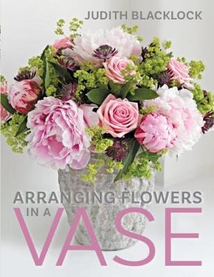 Arranging Flowers In A Vase By Judith Blacklock Waterstones