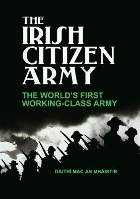The Irish Citizen Army: The World's First Working-Class Army (Paperback)