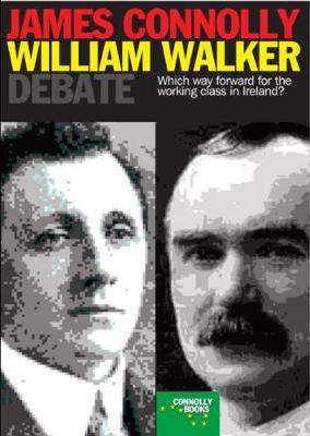The Connolly-Walker Debate: Which Way Forward for the Working Class in Ireland? (Paperback)