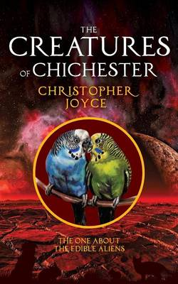 The Creatures of Chichester: The One about the Edible Aliens - Creatures of Chichester 5 (Paperback)