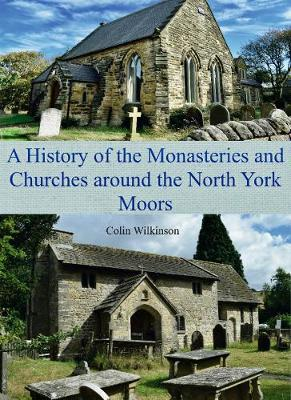 A History of the Monasteries and Churches around the North York Moors (Paperback)